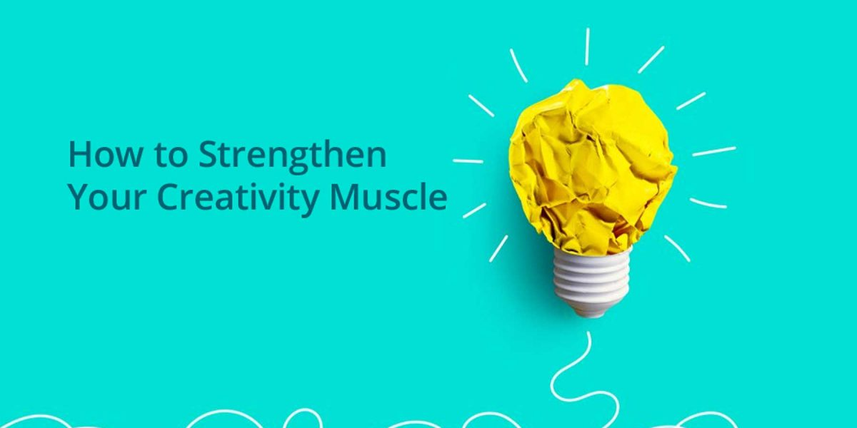 How to Strengthen Your Creativity